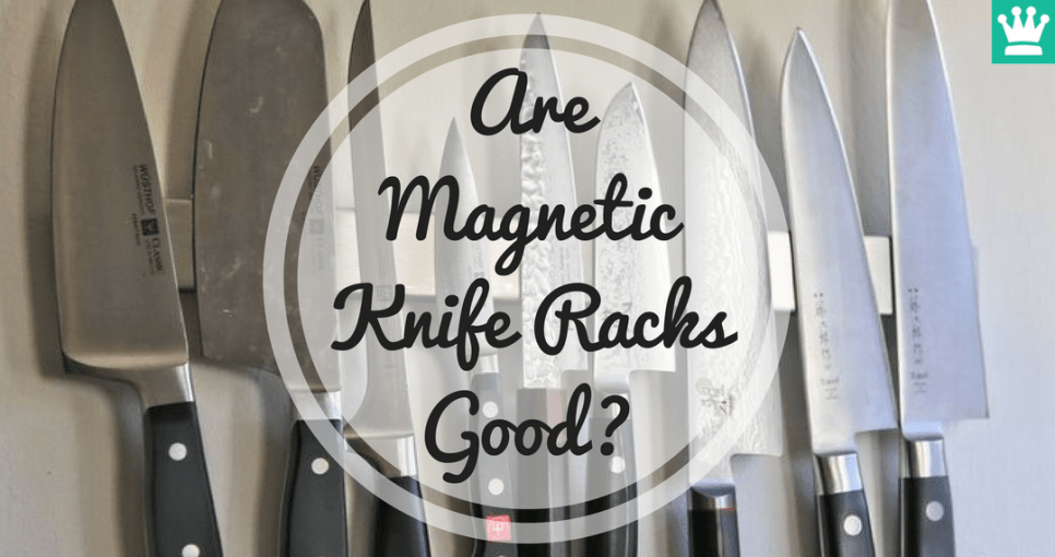 Are Magnetic Knife Racks Good?