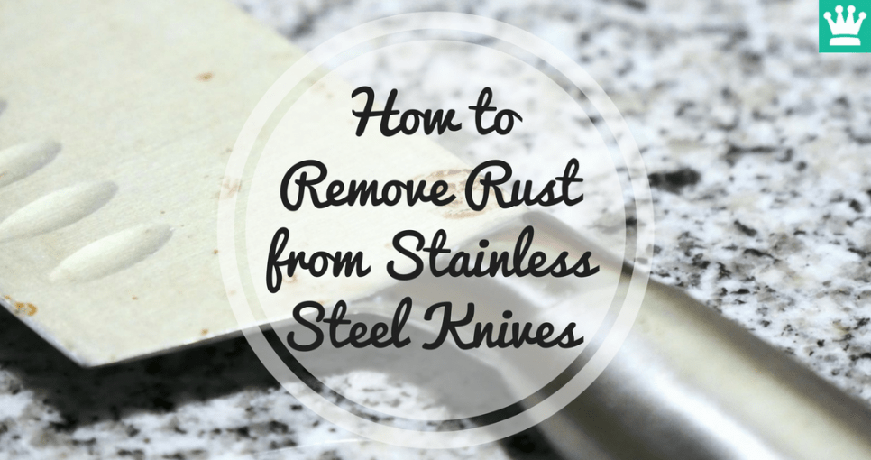 How to Remove Rust from Stainless Steel Knives?